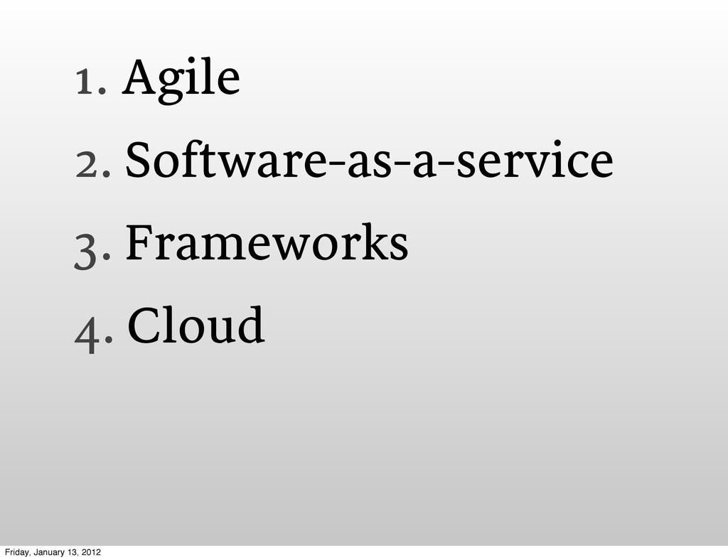 1. Agile 2. Software-as-a-service 3. Frameworks...