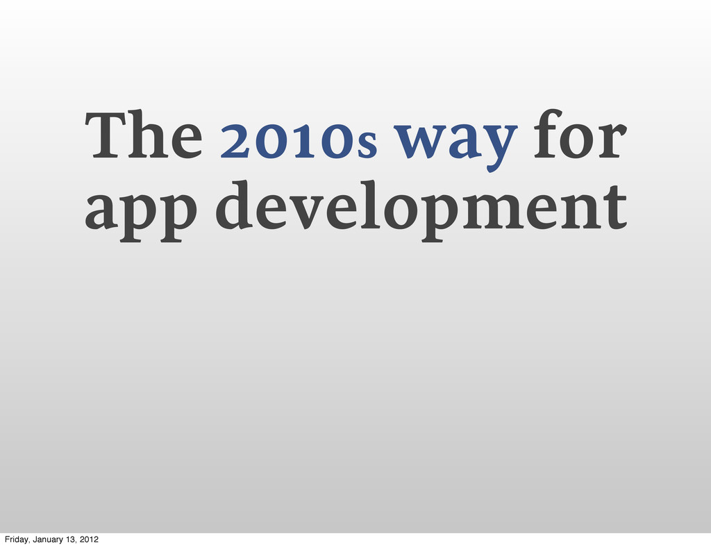 The 2010s way for app development Friday, Janua...