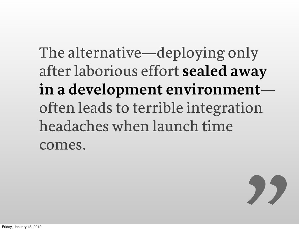 The alternative—deploying only after laborious ...