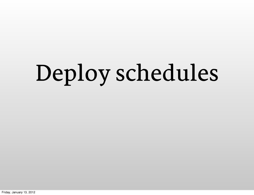 Deploy schedules Friday, January 13, 2012