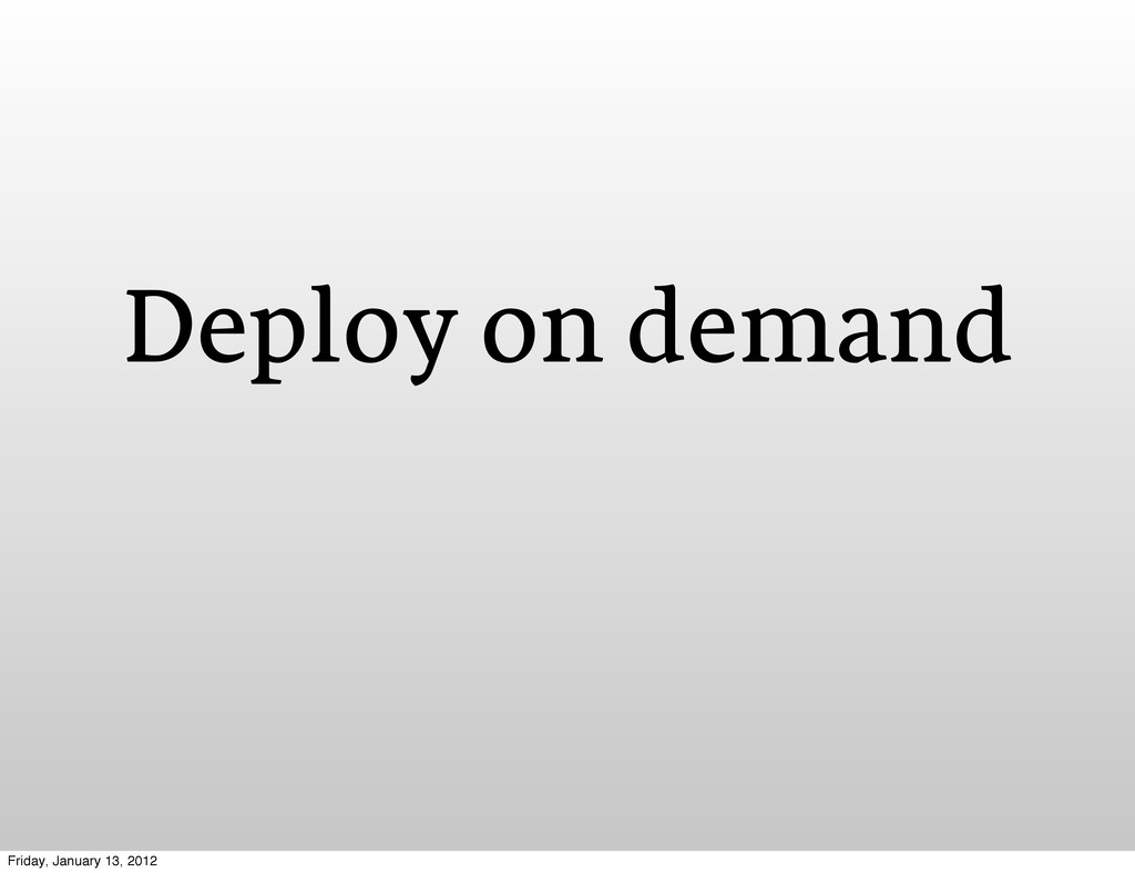 Deploy on demand Friday, January 13, 2012