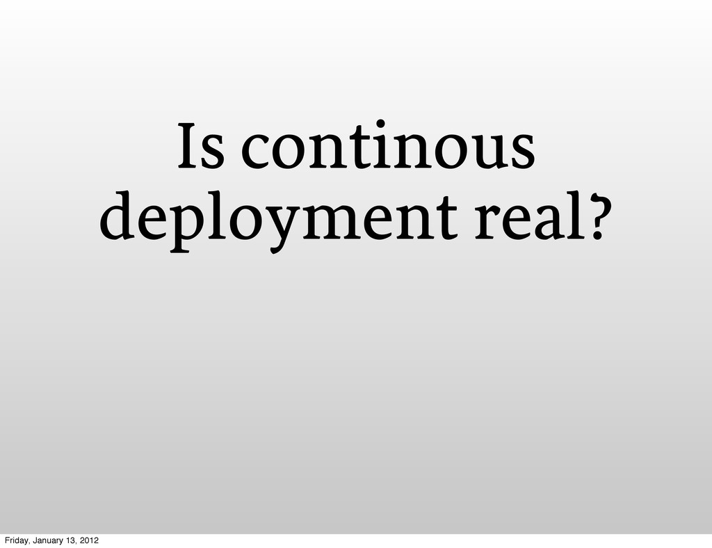 Is continous deployment real? Friday, January 1...