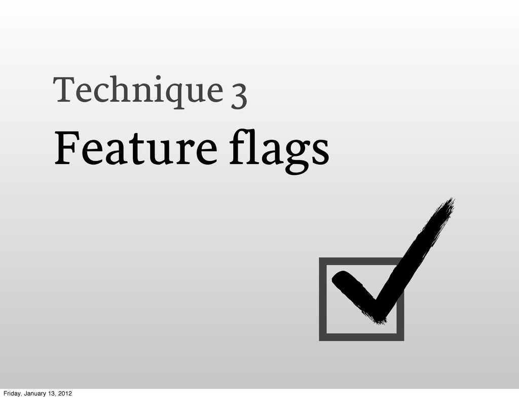 Technique 3 Feature flags Friday, January 13, 2...
