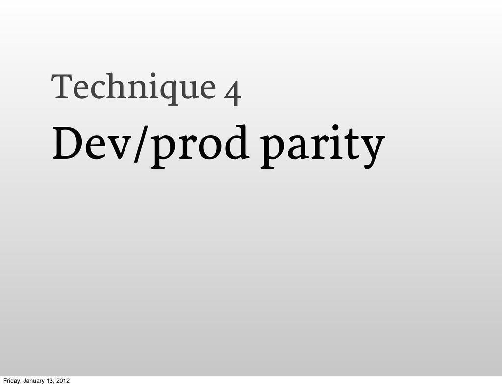 Technique 4 Dev/prod parity Friday, January 13,...