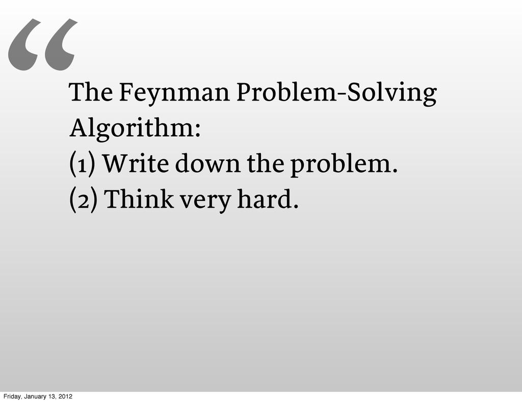 The Feynman Problem-Solving Algorithm: (1) Writ...