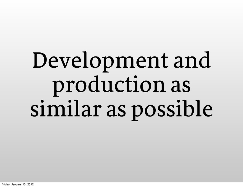 Development and production as similar as possib...