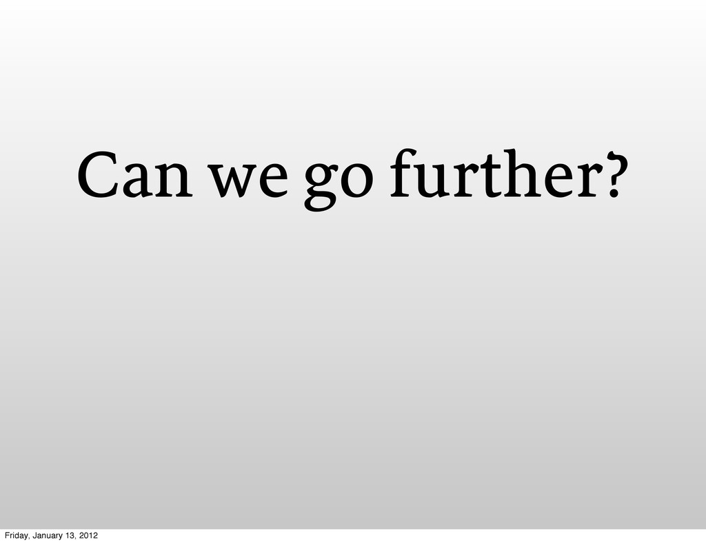 Can we go further? Friday, January 13, 2012