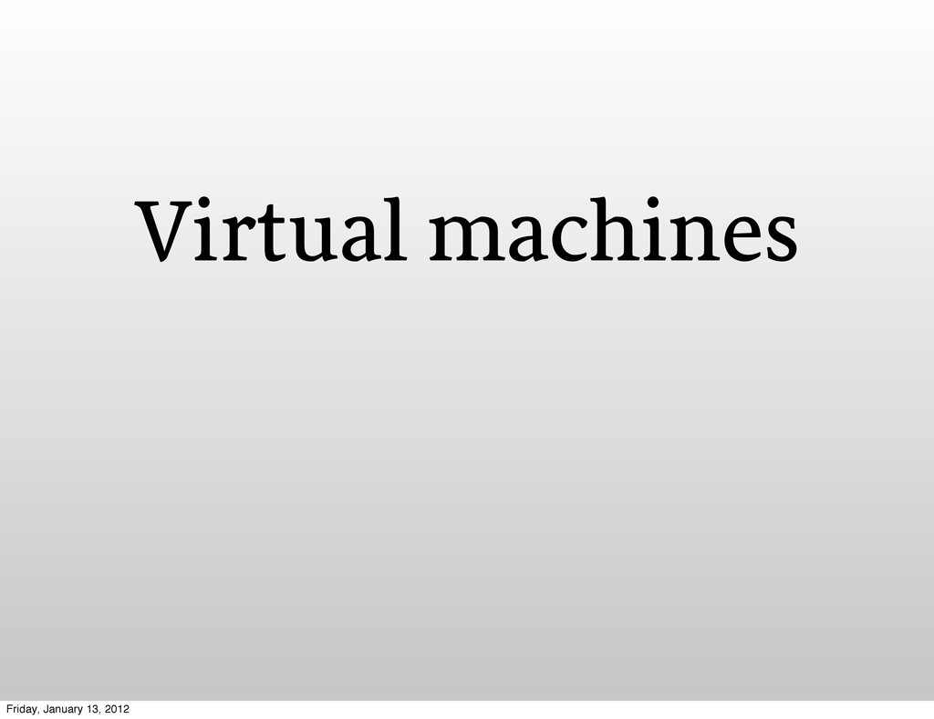 Virtual machines Friday, January 13, 2012