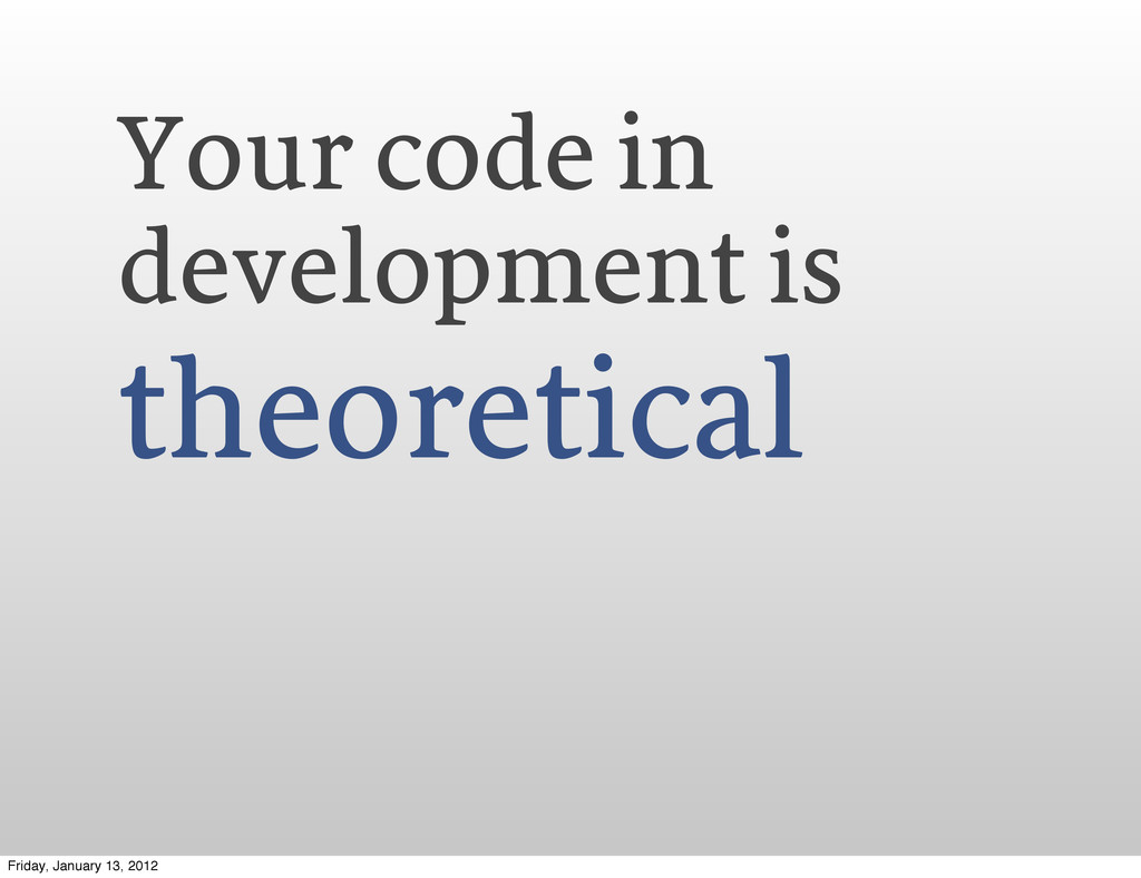 Your code in development is theoretical Friday,...