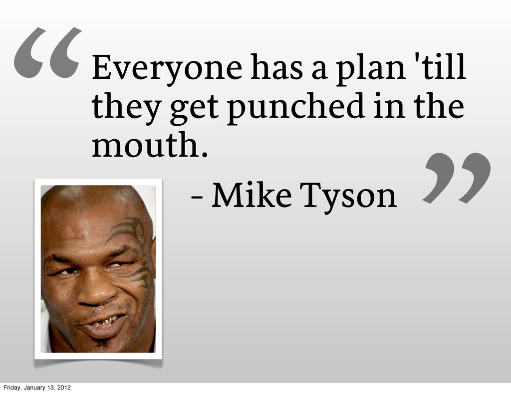 Everyone has a plan 'till they get punched in t...