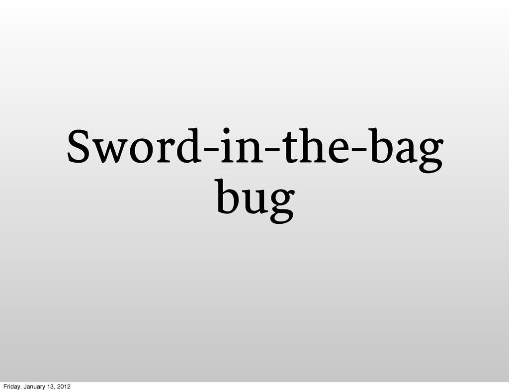 Sword-in-the-bag bug Friday, January 13, 2012