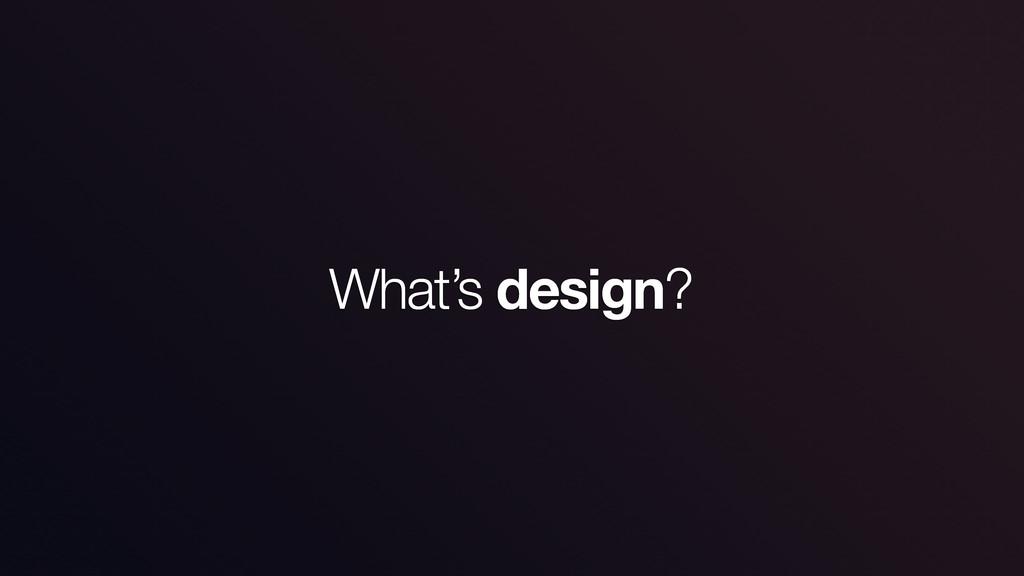 What's design?