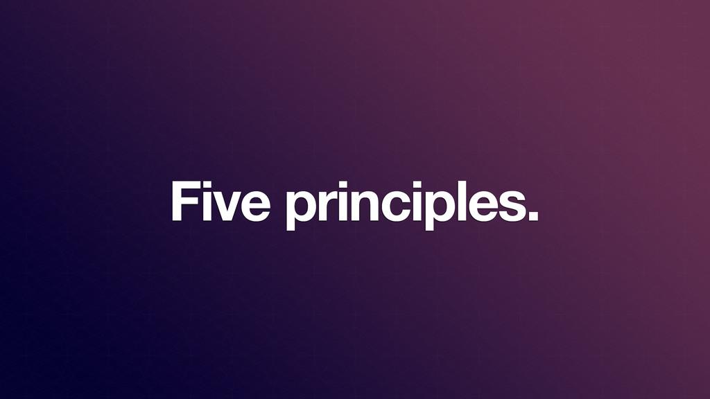 Five principles.