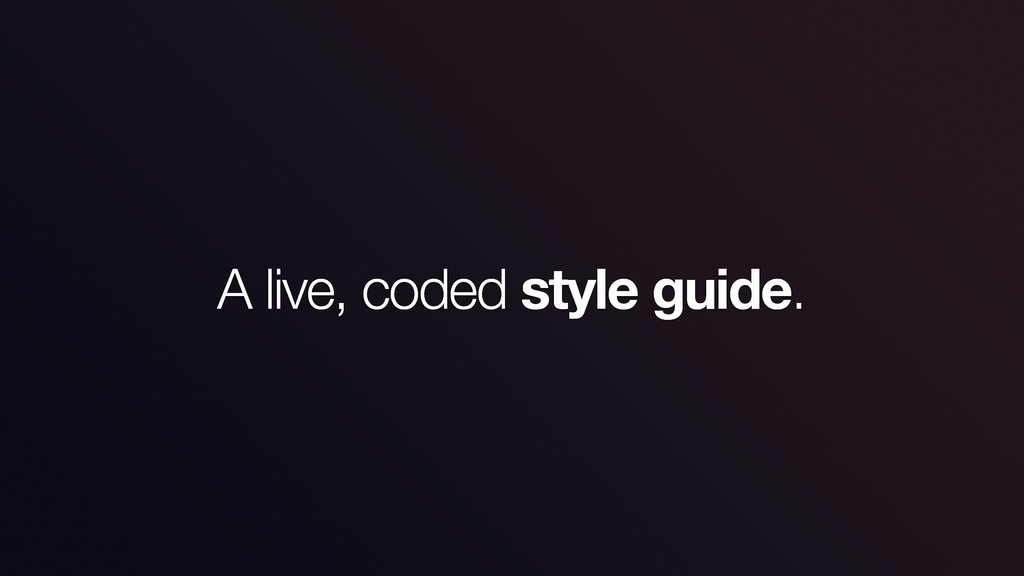 A live, coded style guide.