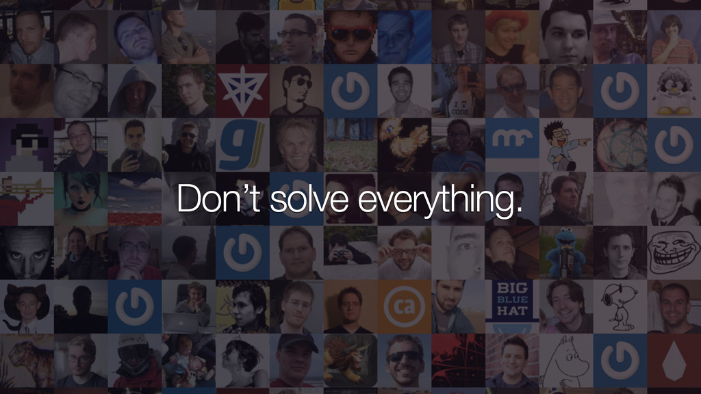 Don't solve everything.
