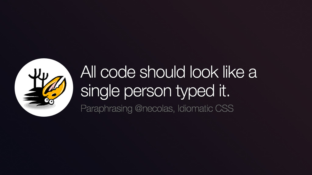 All code should look like a single person typed...
