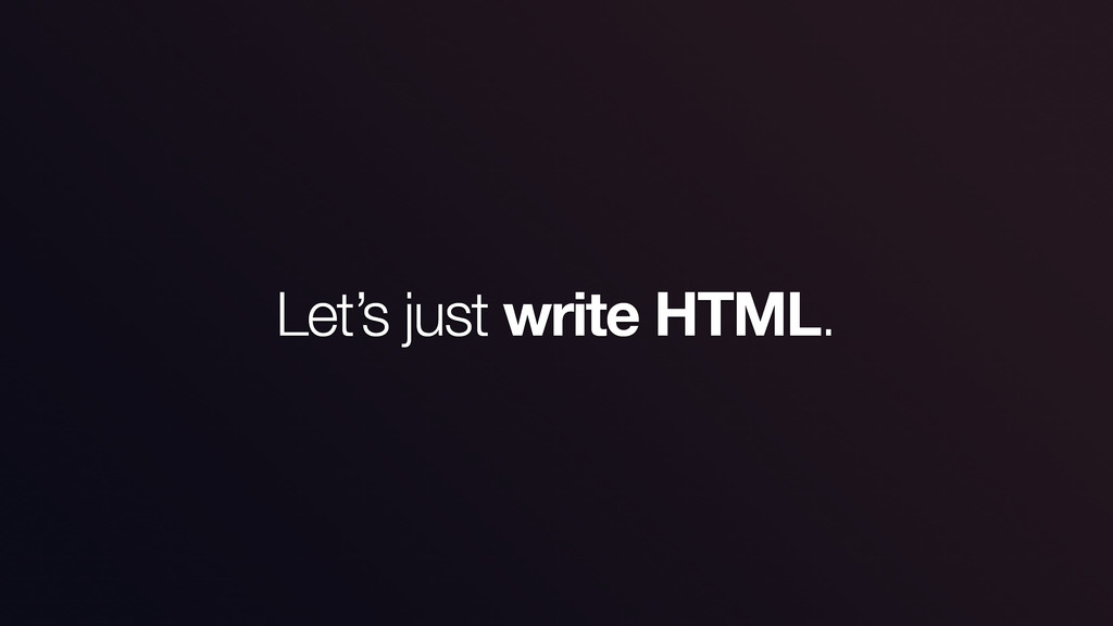 Let's just write HTML.