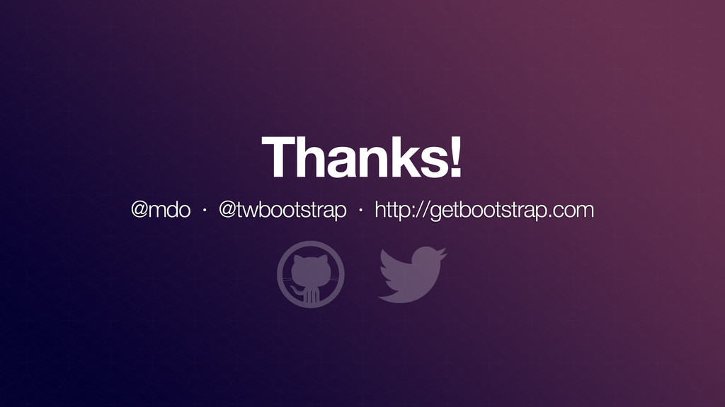 Thanks! @mdo · @twbootstrap · http://getbootstr...