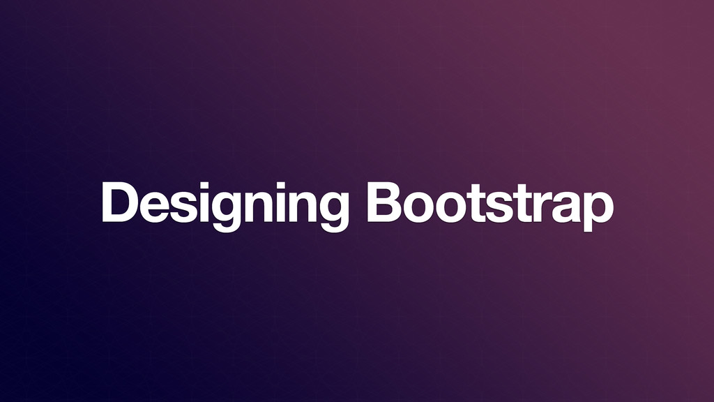 Designing Bootstrap