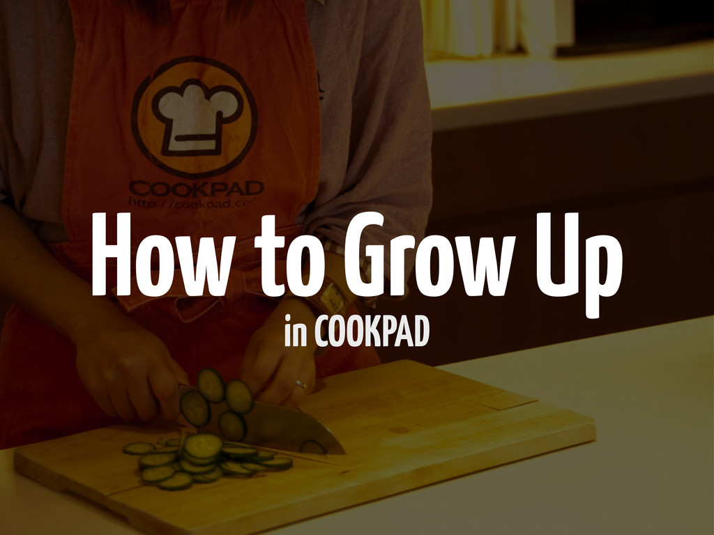 How to Grow Up in COOKPAD