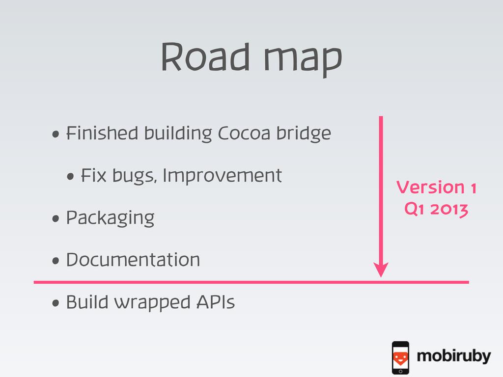 Road map • Finished building Cocoa bridge • Fix...
