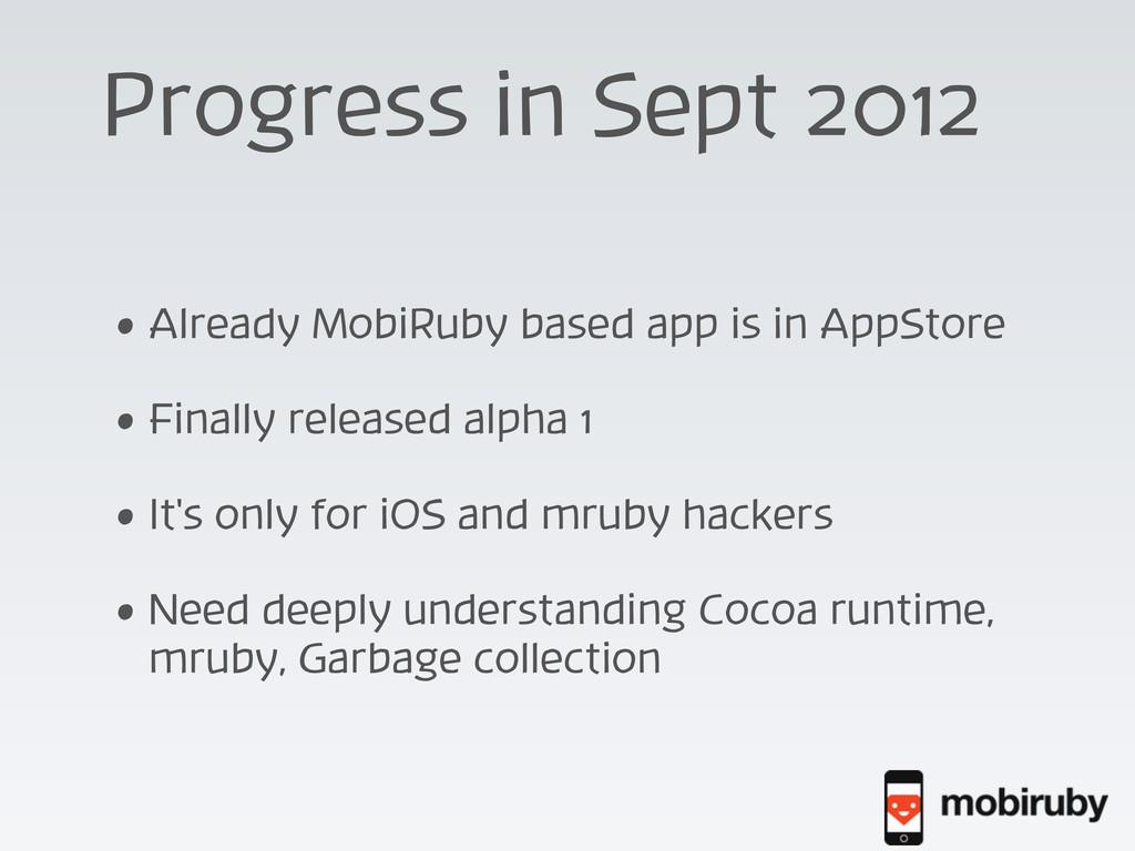 Progress in Sept 2012 • Already MobiRuby based ...