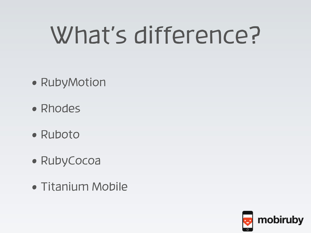 What's difference? • RubyMotion • Rhodes • Rubo...