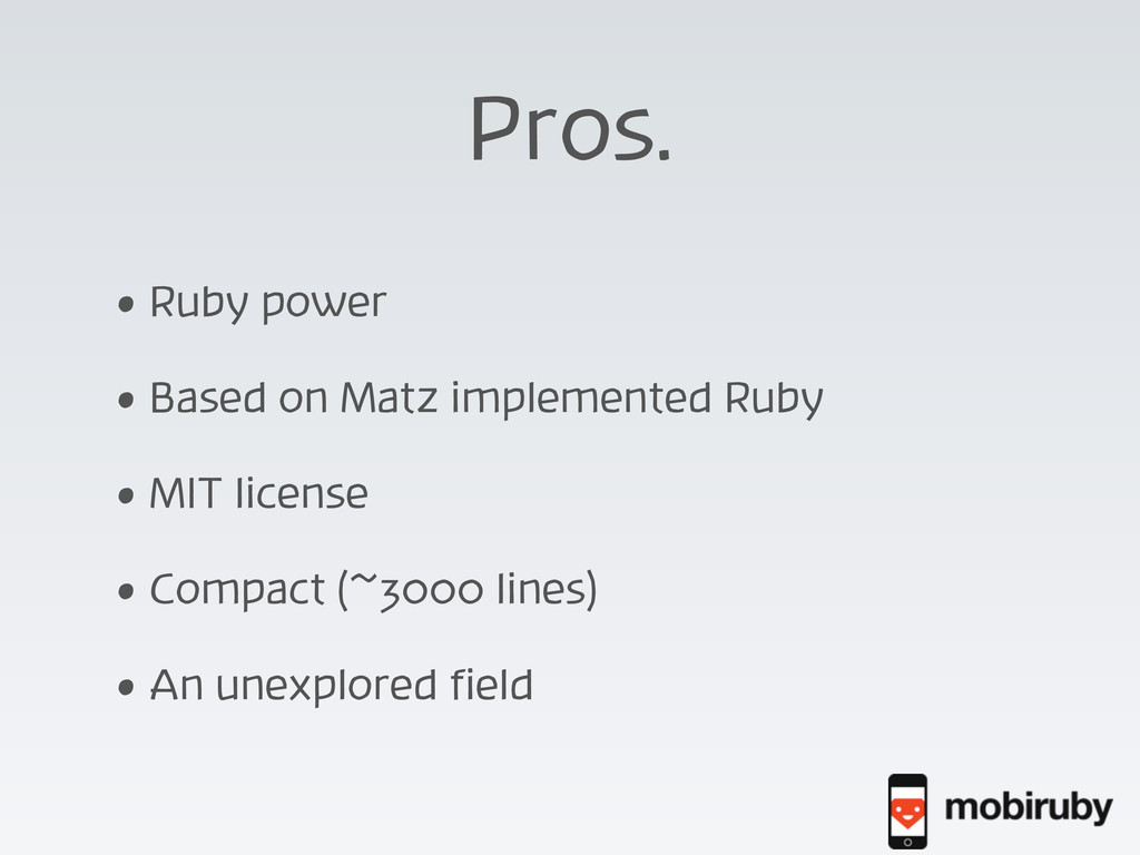 Pros. • Ruby power • Based on Matz implemented ...