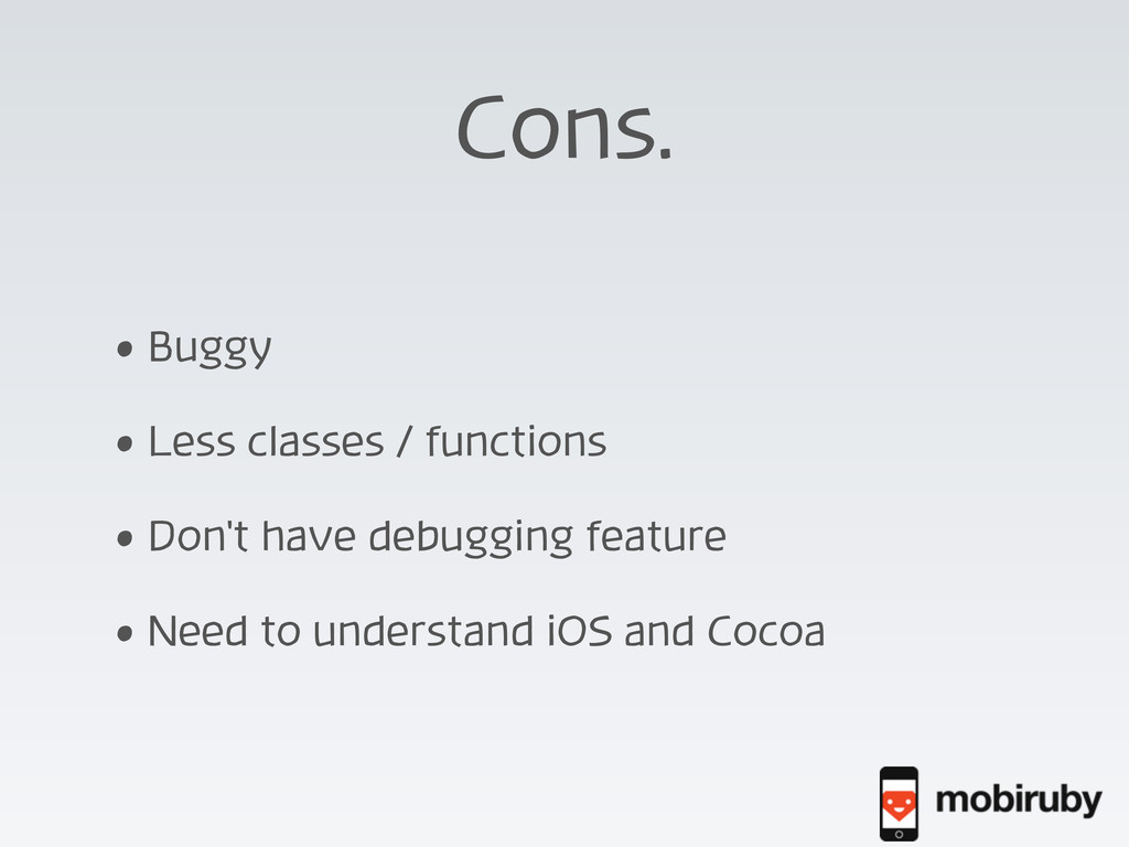 Cons. • Buggy • Less classes / functions • Don'...