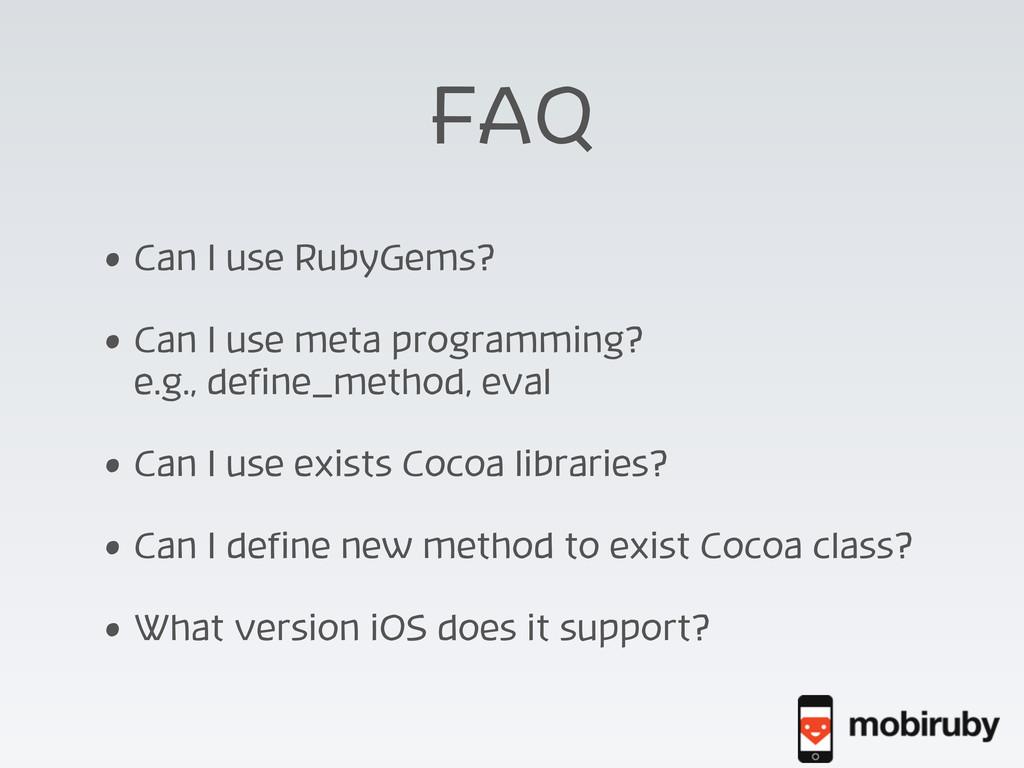 FAQ • Can I use RubyGems? • Can I use meta prog...
