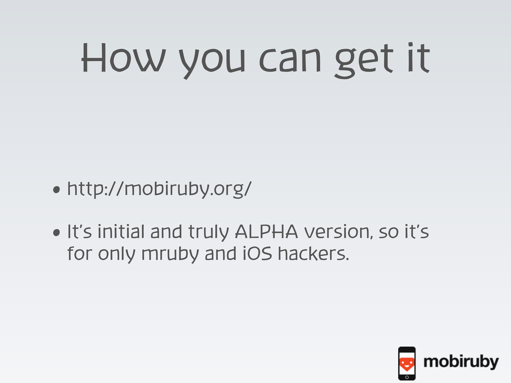 How you can get it • http://mobiruby.org/ • It'...