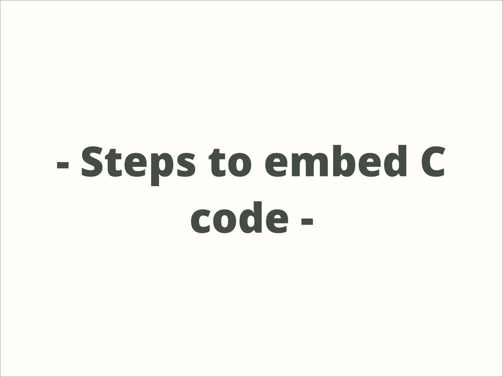 - Steps to embed C code -