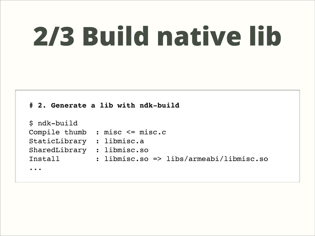 # 2. Generate a lib with ndk-build $ ndk-build ...