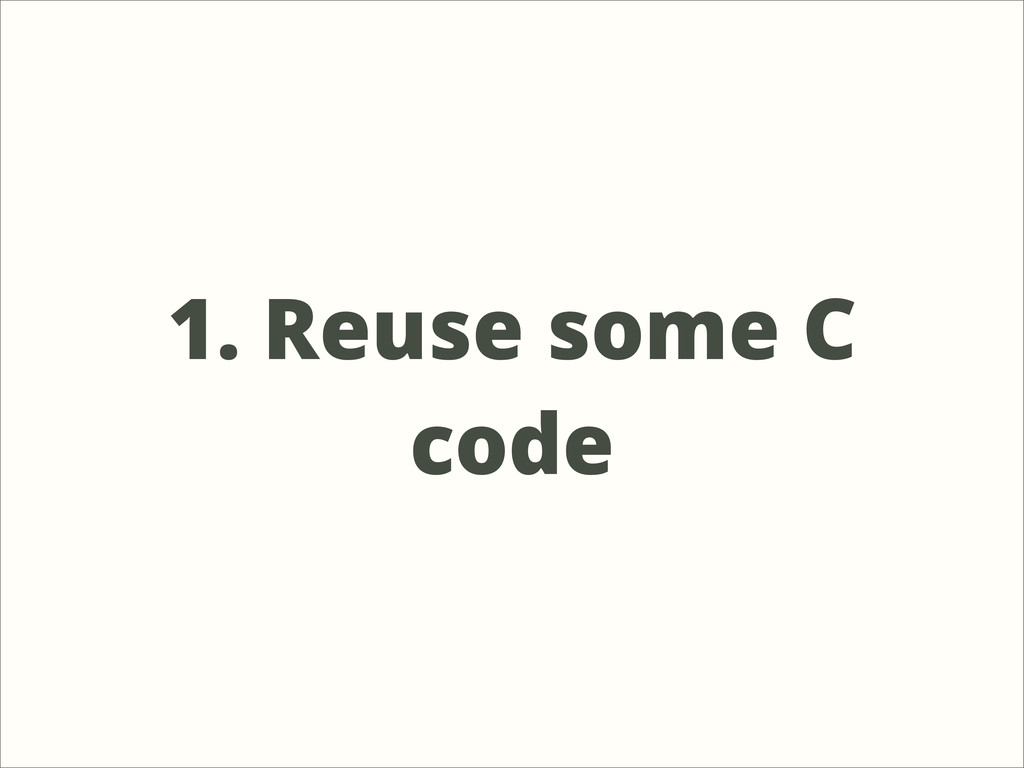 1. Reuse some C code