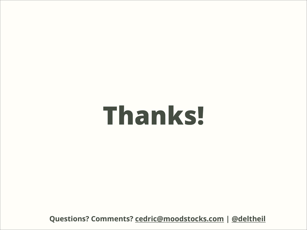 Thanks! Questions? Comments? cedric@moodstocks....