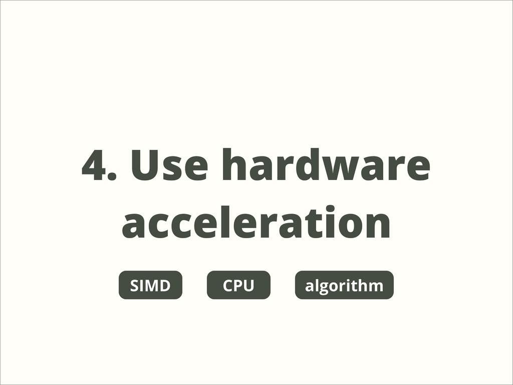 4. Use hardware acceleration CPU SIMD algorithm
