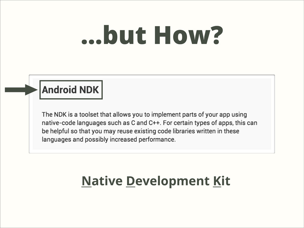 ...but How? Native Development Kit