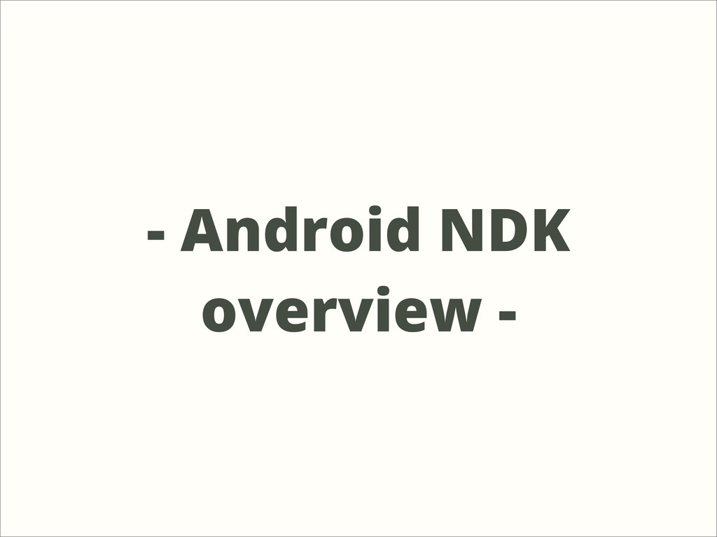 - Android NDK overview -