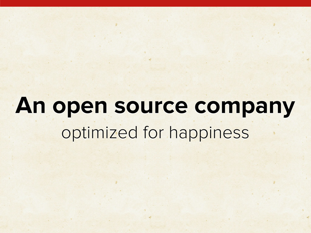 An open source company optimized for happiness