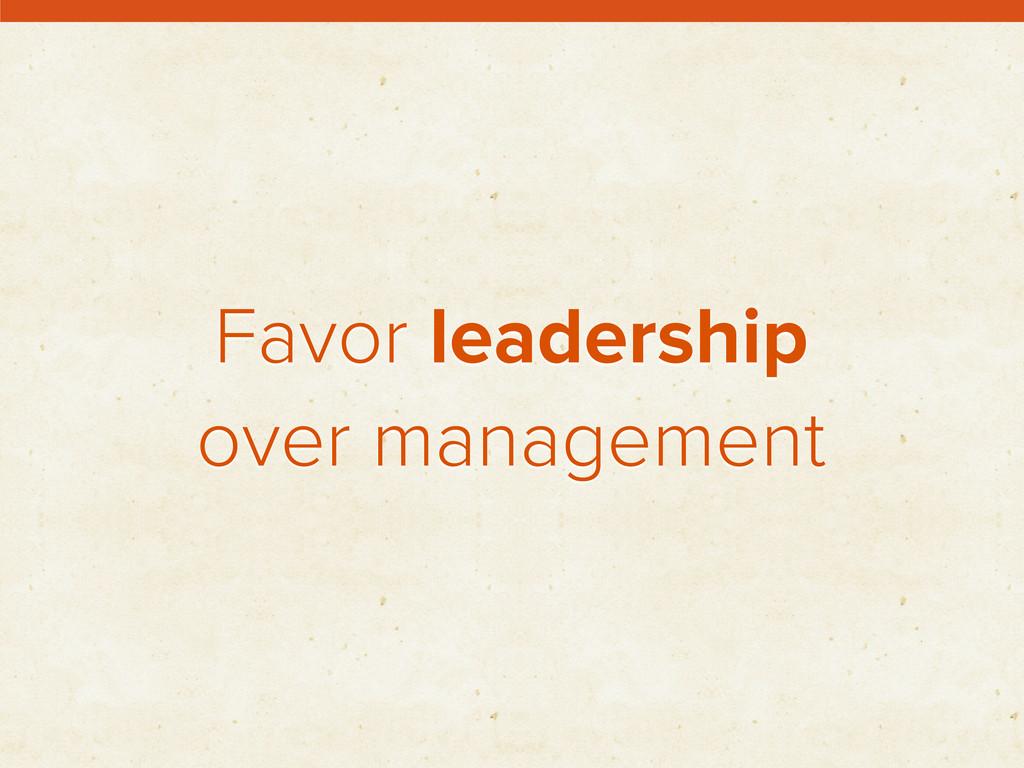Favor leadership over management
