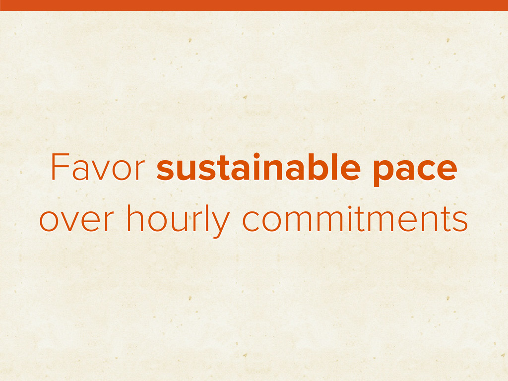 Favor sustainable pace over hourly commitments