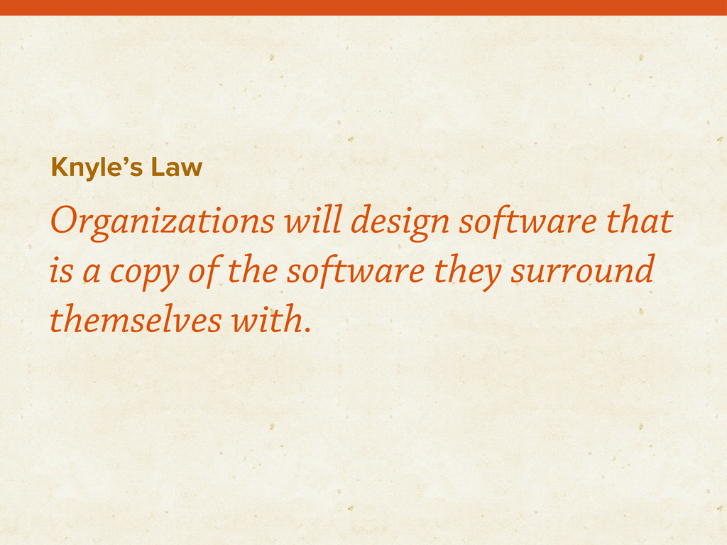 Knyle's Law Organizations will design software ...