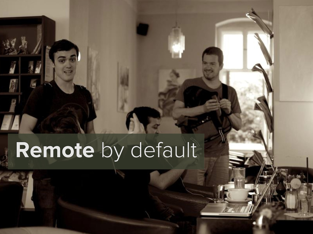 Remote by default