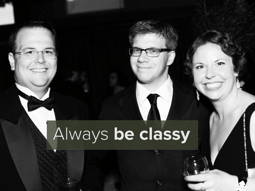 Always be classy