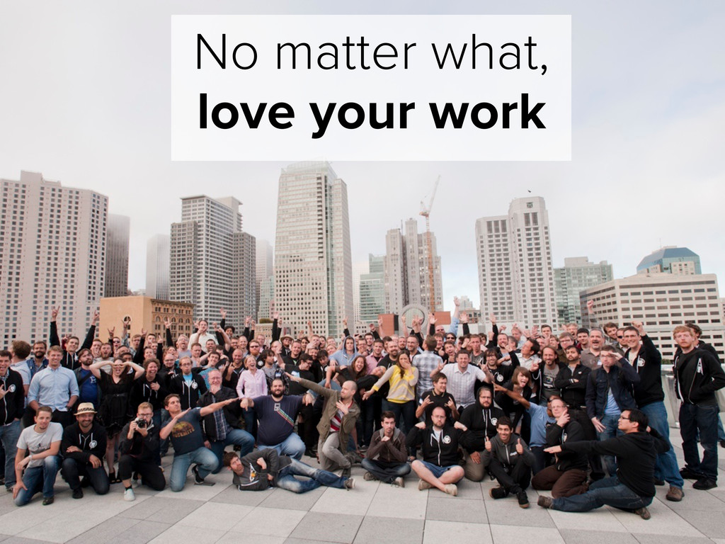 No matter what, love your work