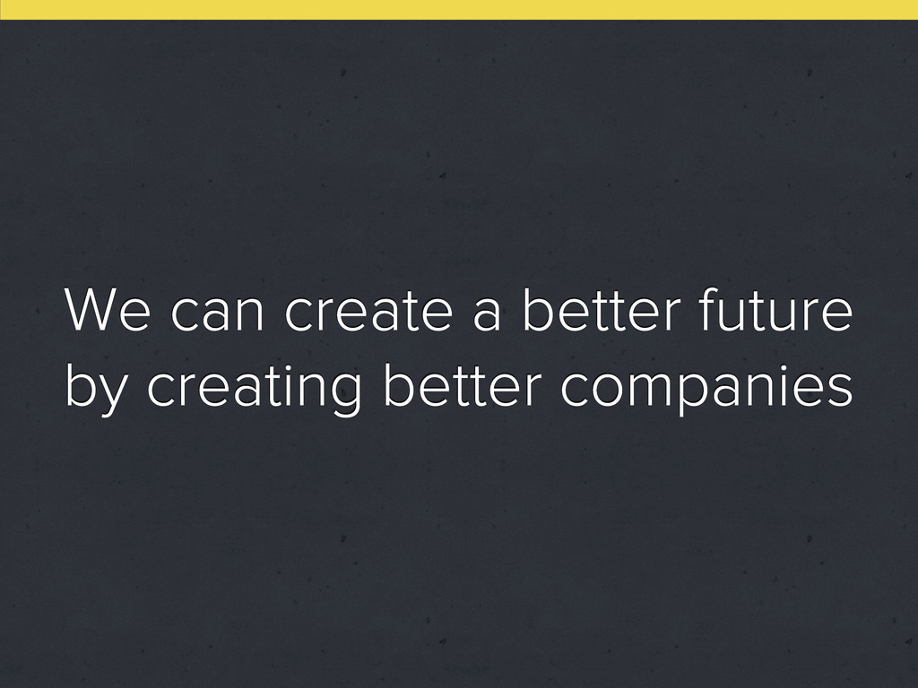 We can create a better future by creating bette...