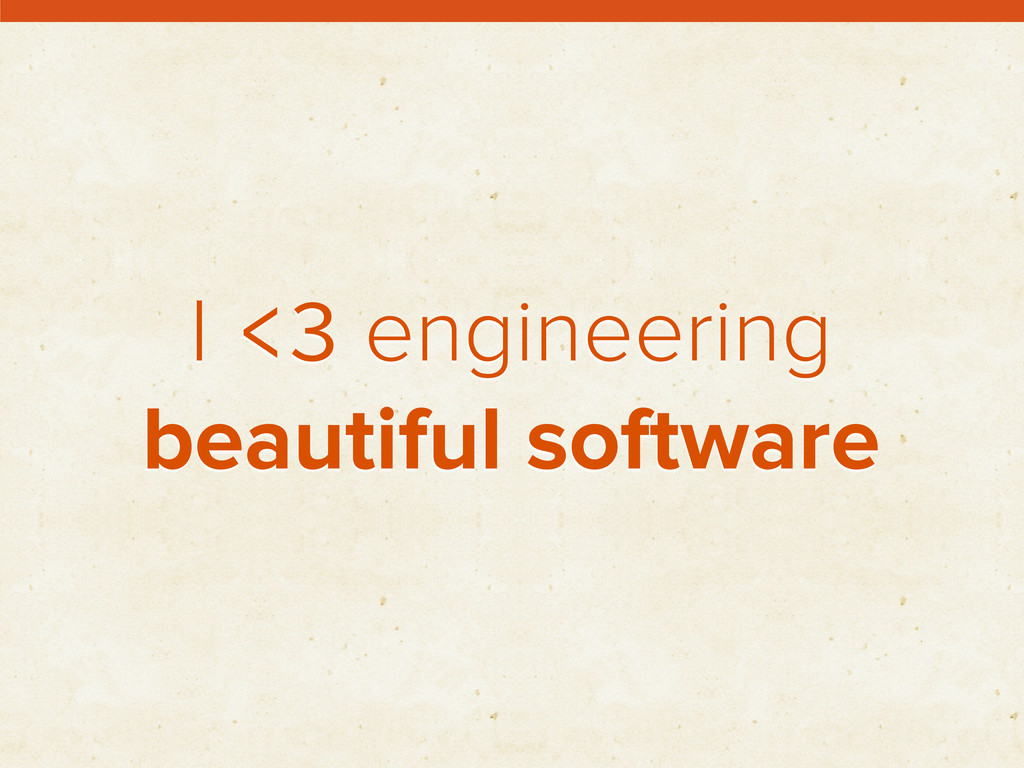 I <3 engineering beautiful software
