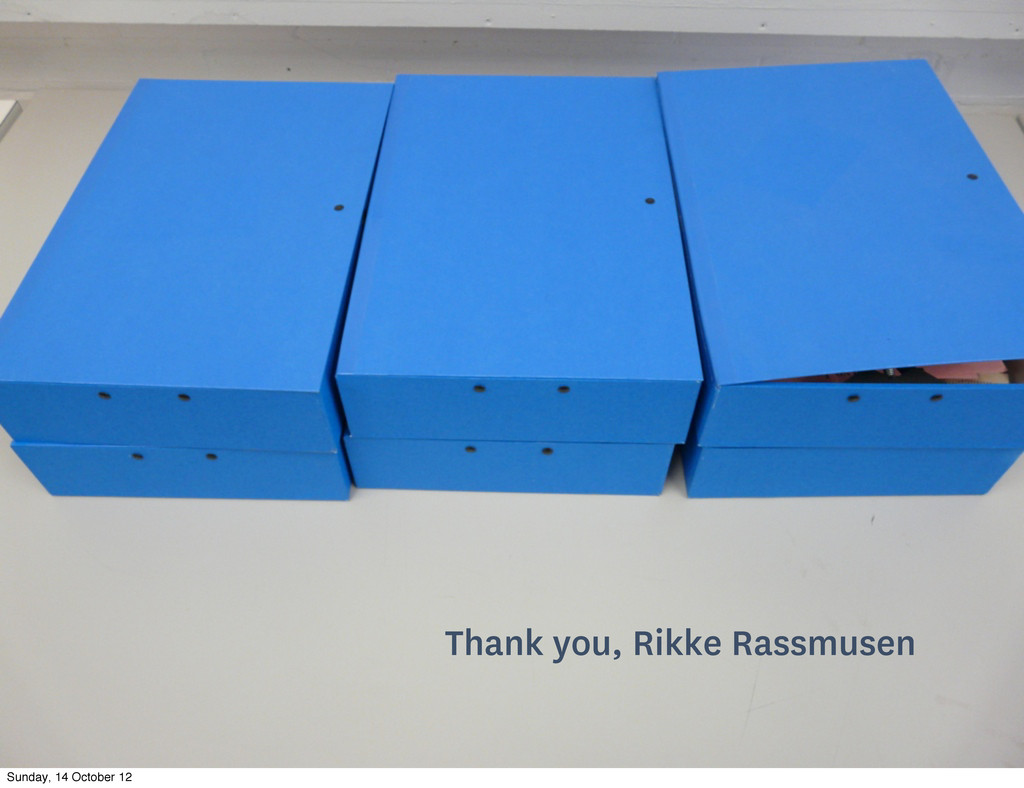 Thank you, Rikke Rassmusen Sunday, 14 October 12