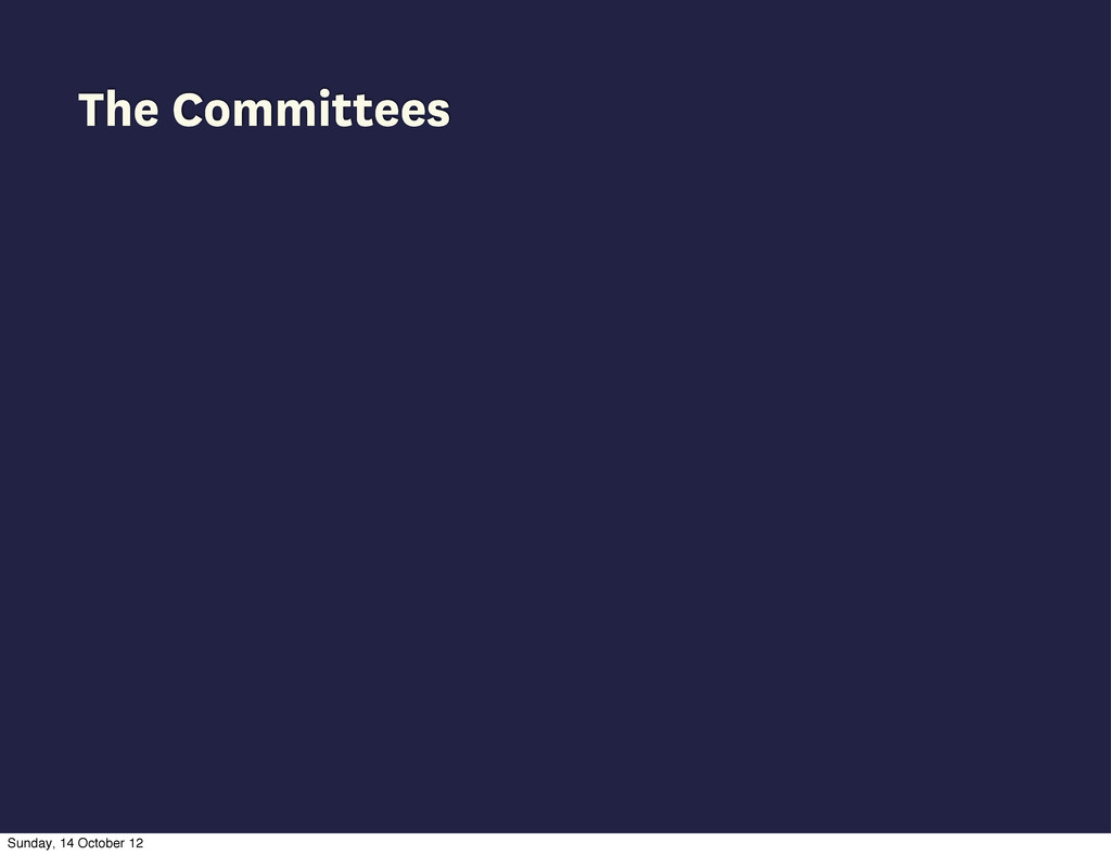 The Committees Sunday, 14 October 12