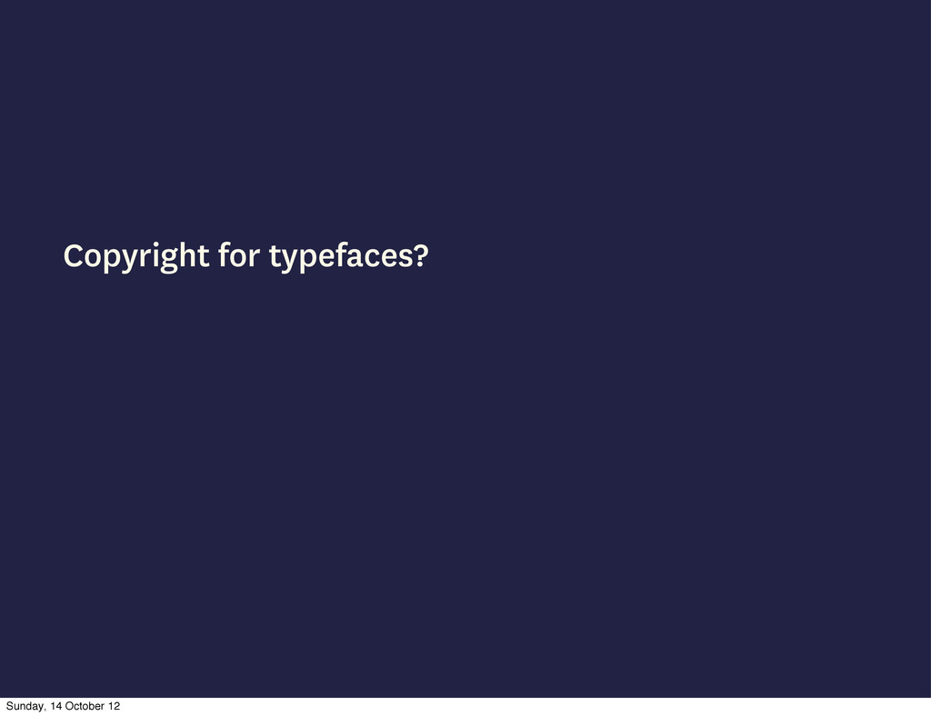Copyright for typefaces? Sunday, 14 October 12
